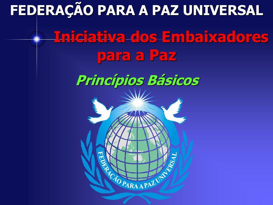 FEDERAÇÃO PARA A PAZ UNIVERSAL Iniciativa dos Embaixadores para a Paz