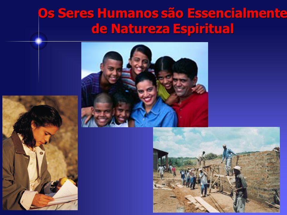 Os Seres Humanos são Essencialmente de Natureza Espiritual