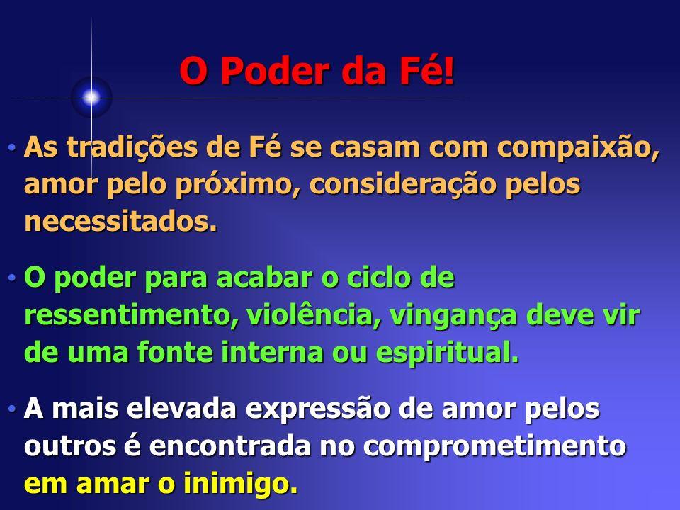 O Poder da Fé! As tradições de Fé se casam com compaixão, amor pelo próximo, consideração pelos necessitados.