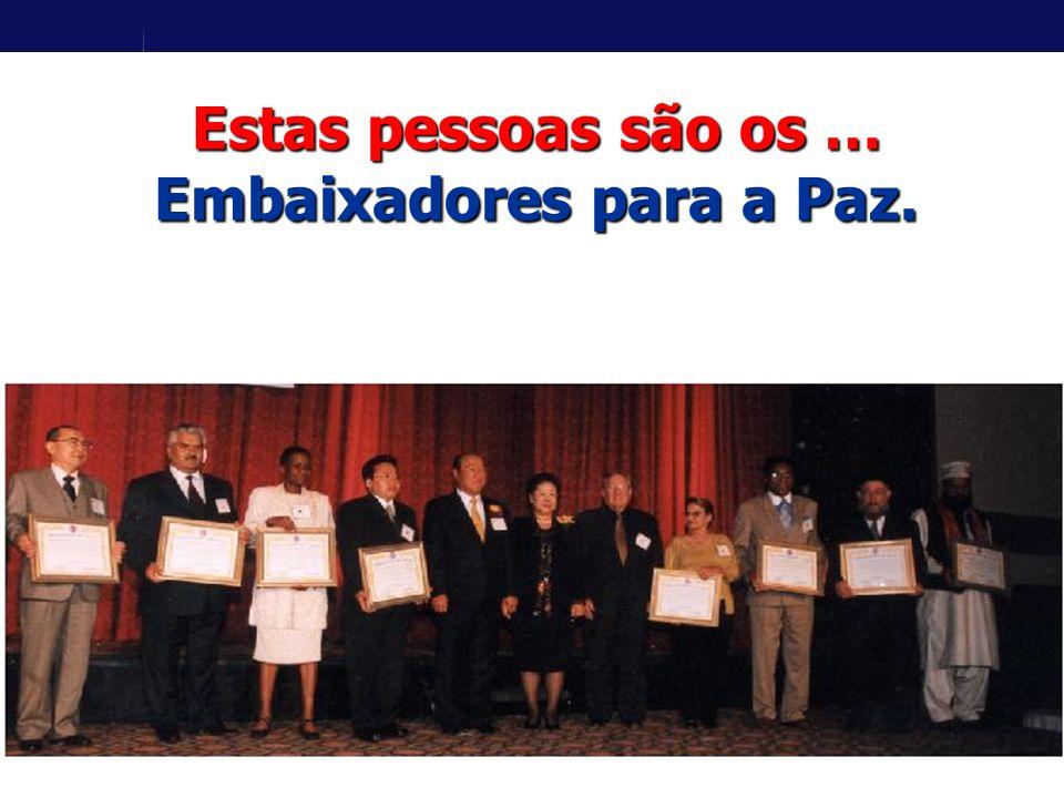 Estas pessoas são os … Embaixadores para a Paz.