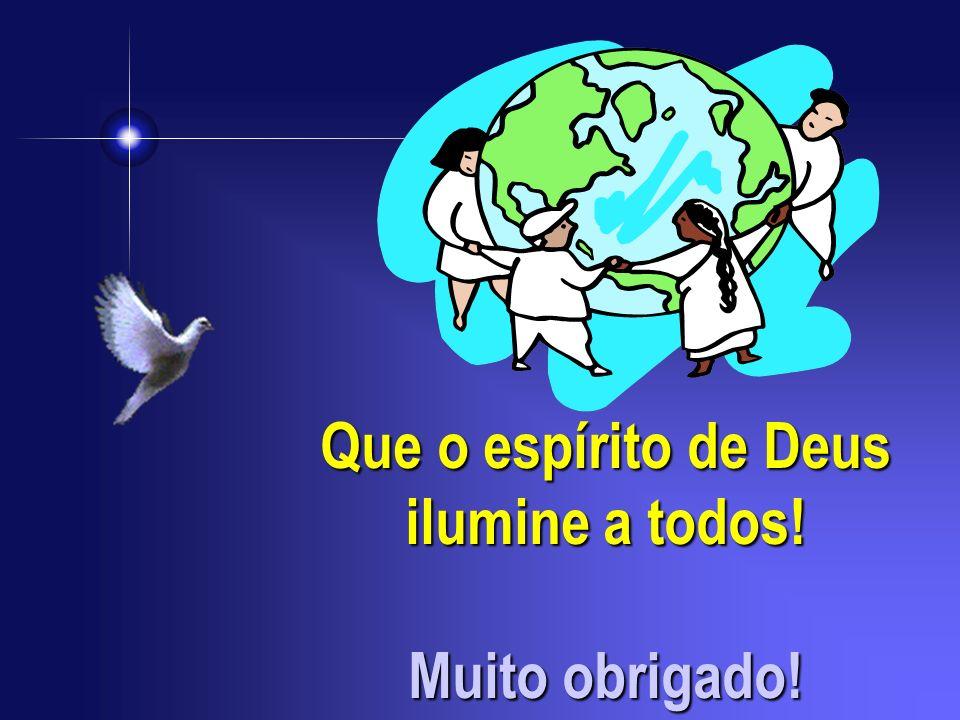 Que o espírito de Deus ilumine a todos!