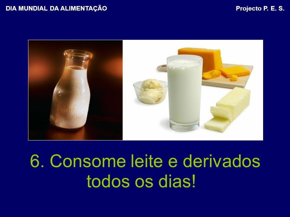 6. Consome leite e derivados todos os dias!