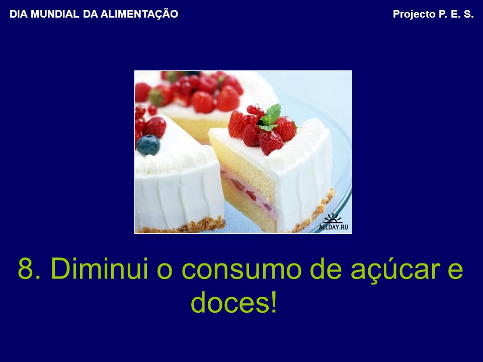 8. Diminui o consumo de açúcar e doces!