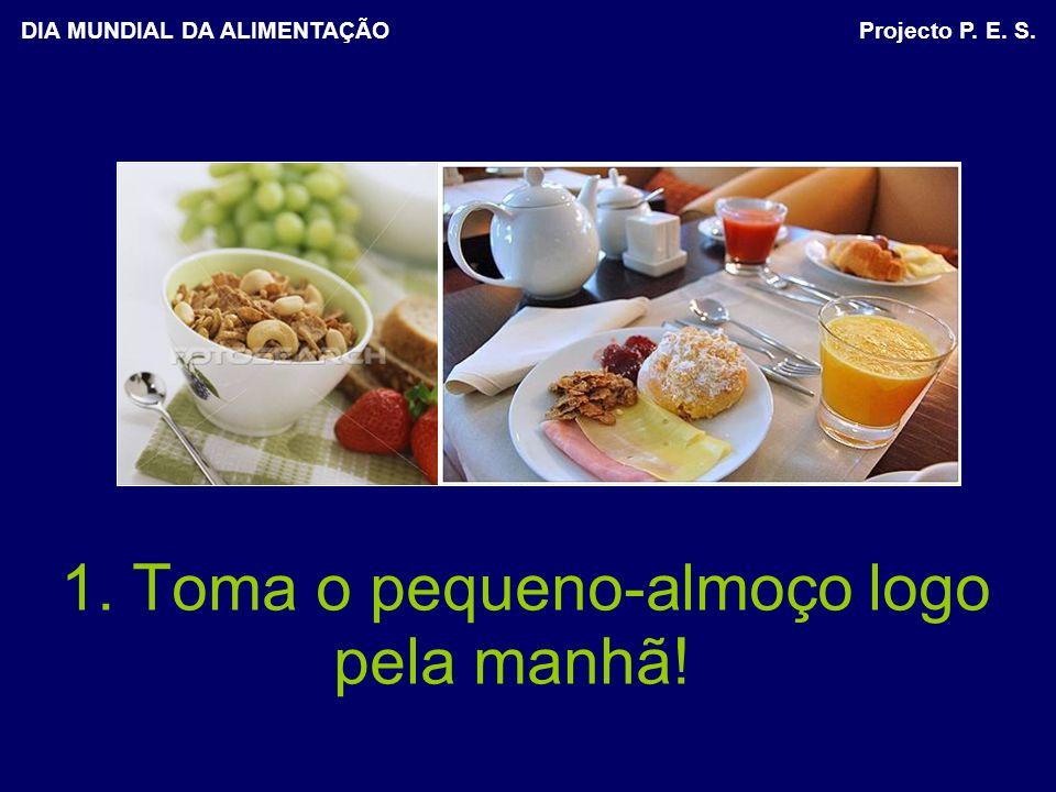1. Toma o pequeno-almoço logo pela manhã!
