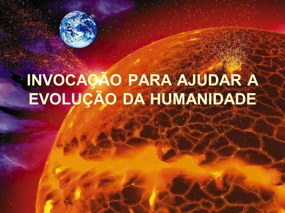 INVOCAÇÃO PARA AJUDAR A EVOLUÇÃO DA HUMANIDADE