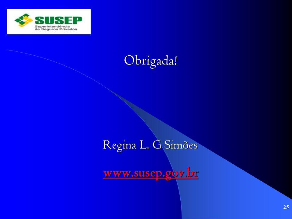 Obrigada! www.susep.gov.br Regina L. G Simões