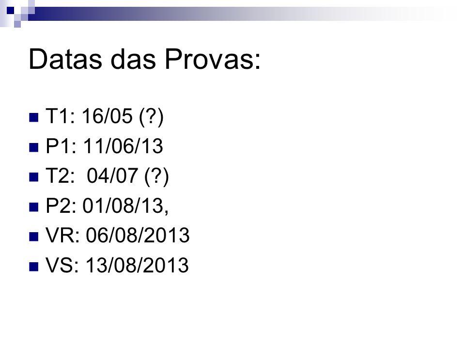 Datas das Provas: T1: 16/05 ( ) P1: 11/06/13 T2: 04/07 ( )
