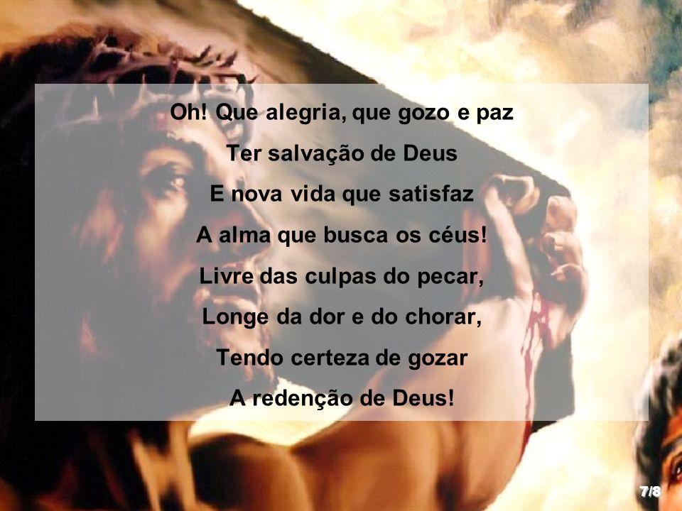 Oh! Que alegria, que gozo e paz Ter salvação de Deus
