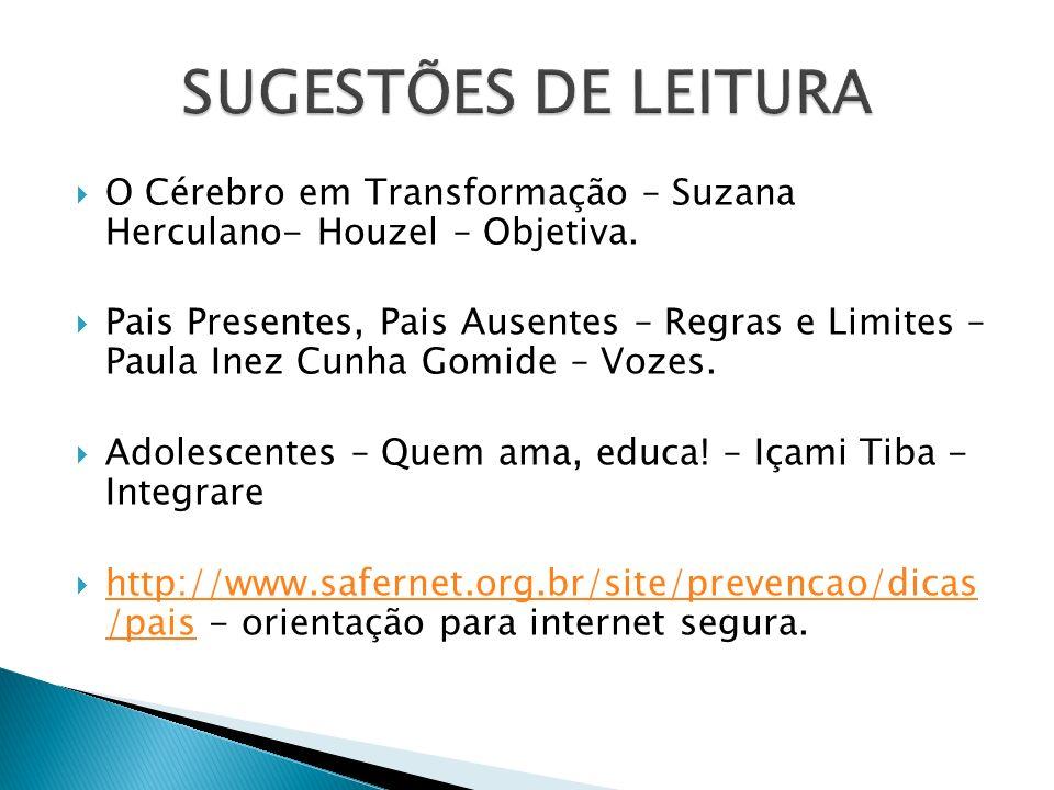SUGESTÕES DE LEITURA O Cérebro em Transformação – Suzana Herculano- Houzel – Objetiva.