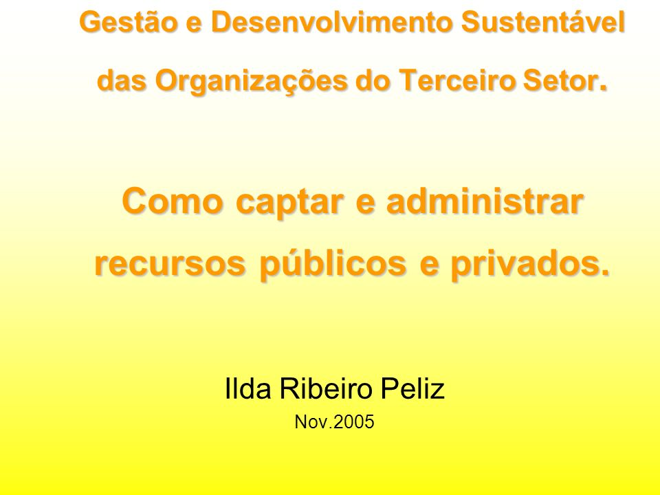 Gestão e Desenvolvimento Sustentável das Organizações do Terceiro Setor. Como captar e administrar recursos públicos e privados.