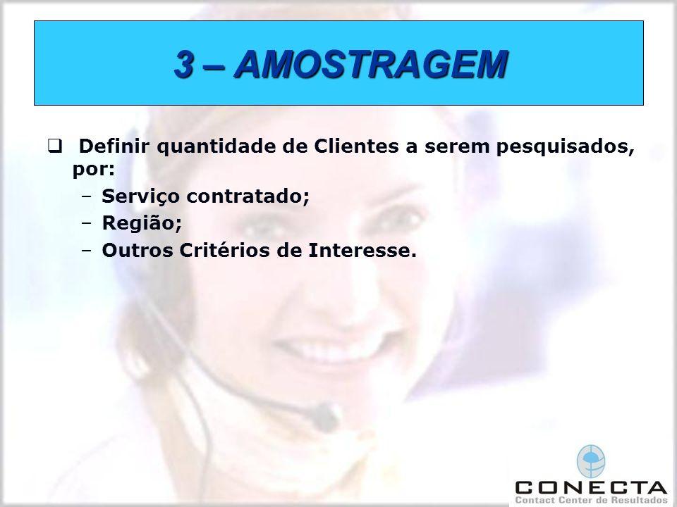 3 – AMOSTRAGEM Definir quantidade de Clientes a serem pesquisados, por: Serviço contratado; Região;