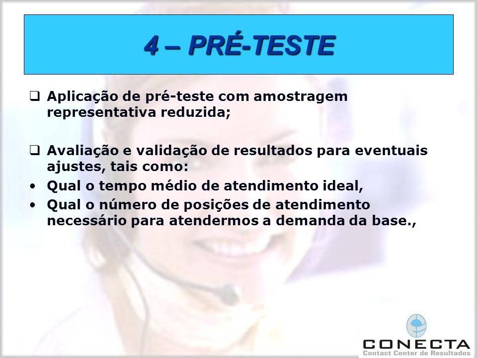 4 – PRÉ-TESTE Aplicação de pré-teste com amostragem representativa reduzida; Avaliação e validação de resultados para eventuais ajustes, tais como: