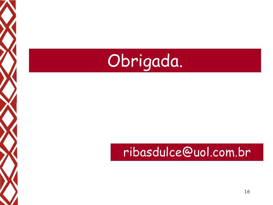 Obrigada. ribasdulce@uol.com.br