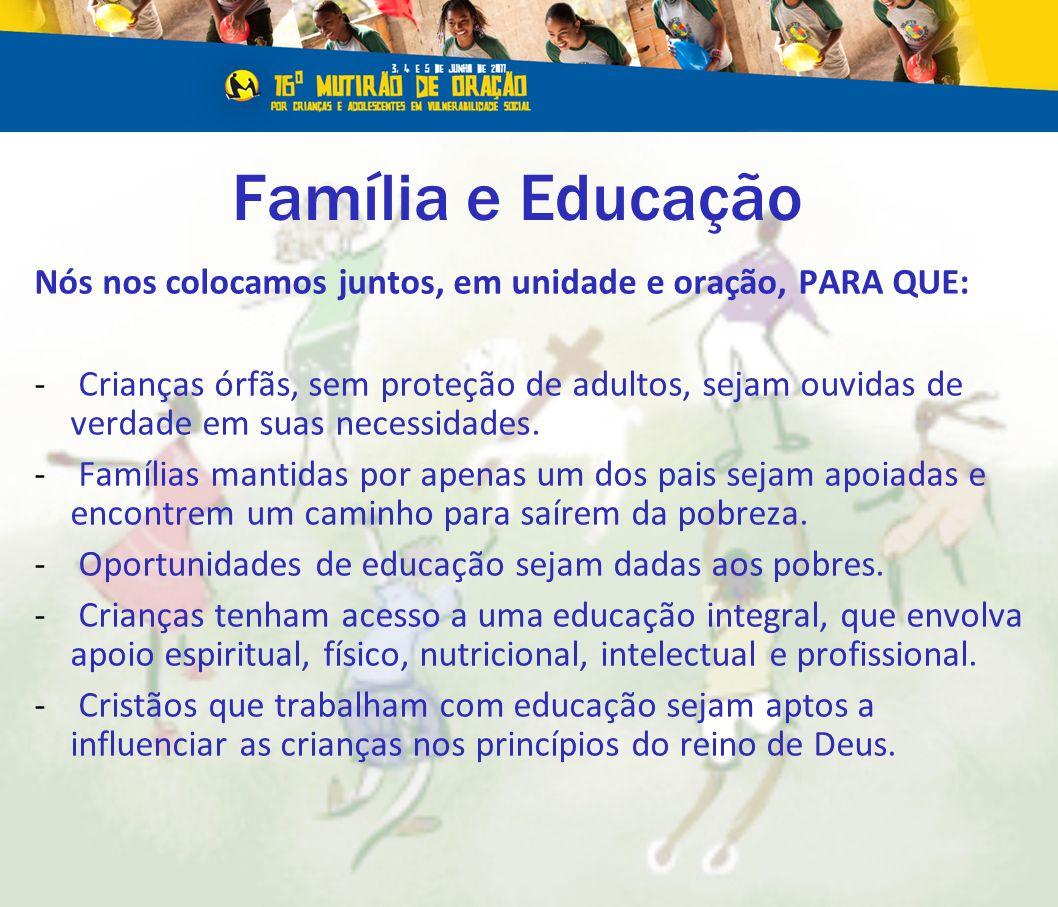 Família e Educação Nós nos colocamos juntos, em unidade e oração, PARA QUE: