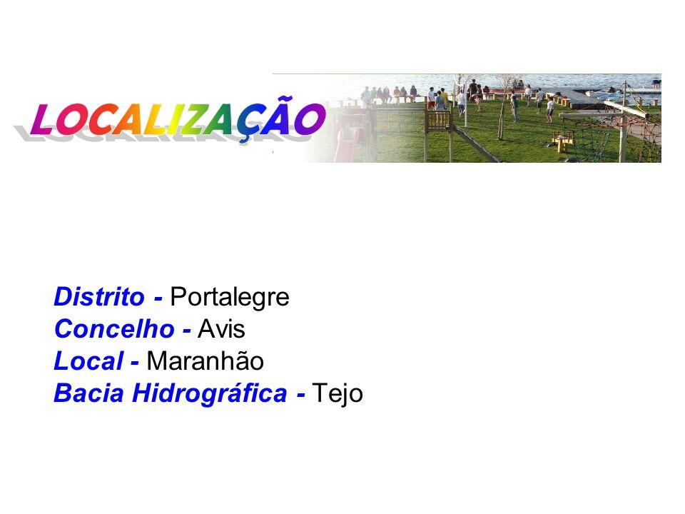 LOCALIZAÇÃO Distrito - Portalegre Concelho - Avis Local - Maranhão Bacia Hidrográfica - Tejo