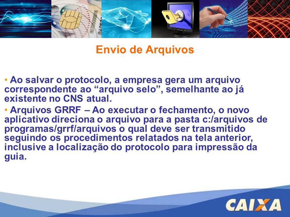 Envio de Arquivos Ao salvar o protocolo, a empresa gera um arquivo correspondente ao arquivo selo , semelhante ao já existente no CNS atual.