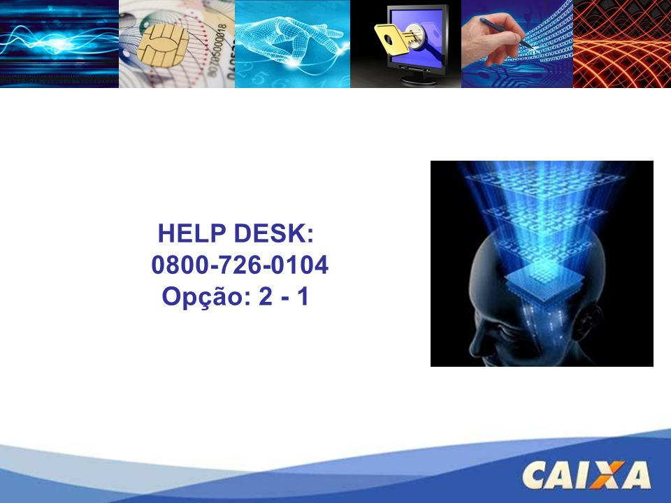 HELP DESK: 0800-726-0104 Opção: 2 - 1