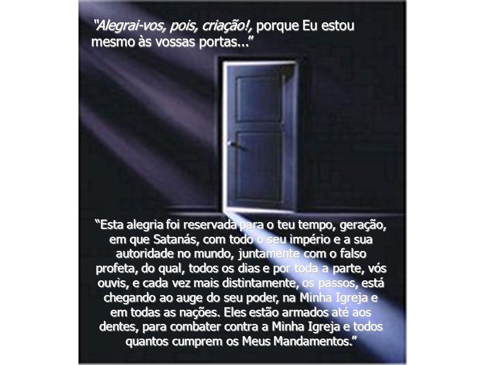 Alegrai-vos, pois, criação. , porque Eu estou mesmo às vossas portas