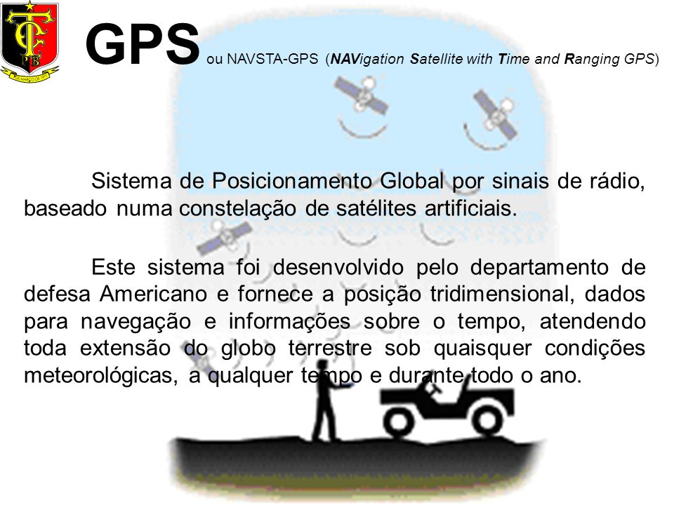 GPS ou NAVSTA-GPS (NAVigation Satellite with Time and Ranging GPS)