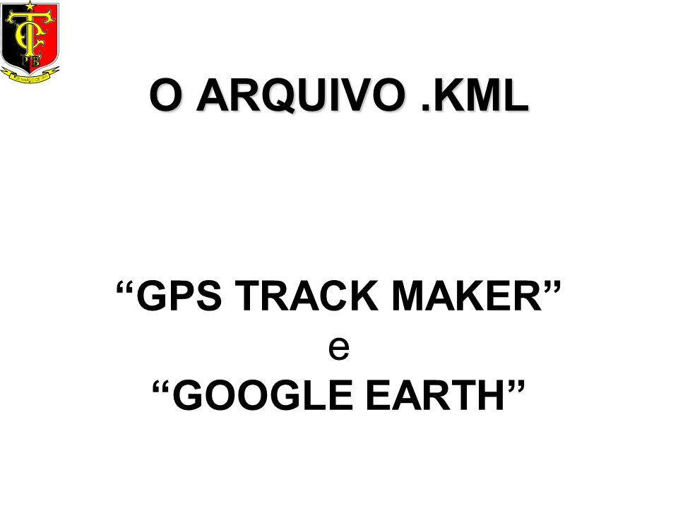 O ARQUIVO .KML GPS TRACK MAKER e GOOGLE EARTH