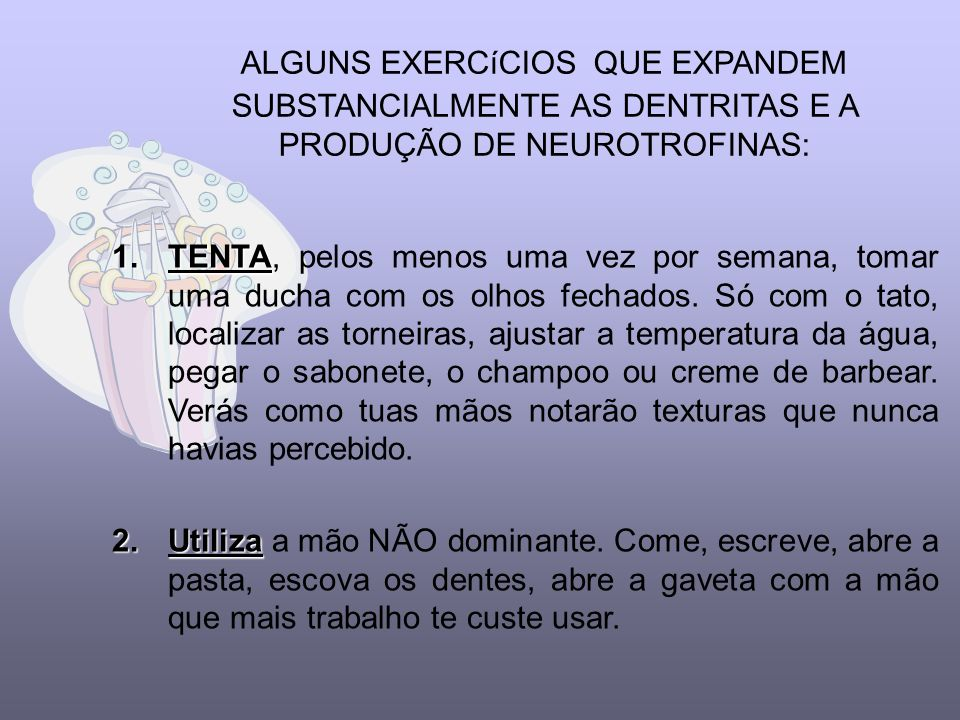ALGUNS EXERCíCIOS QUE EXPANDEM SUBSTANCIALMENTE AS DENTRITAS E A PRODUÇÃO DE NEUROTROFINAS: