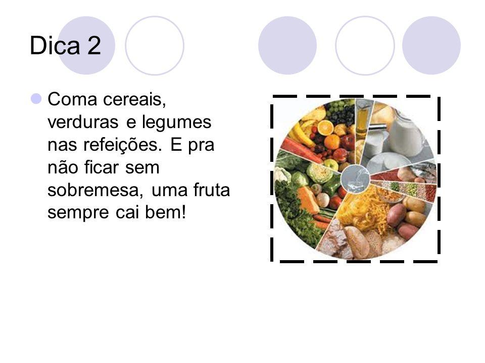 Dica 2 Coma cereais, verduras e legumes nas refeições.