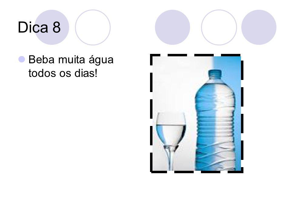 Dica 8 Beba muita água todos os dias!