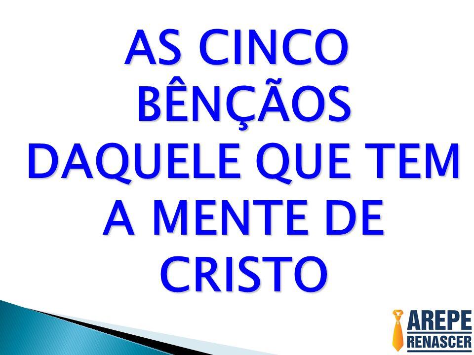 AS CINCO BÊNÇÃOS DAQUELE QUE TEM A MENTE DE CRISTO