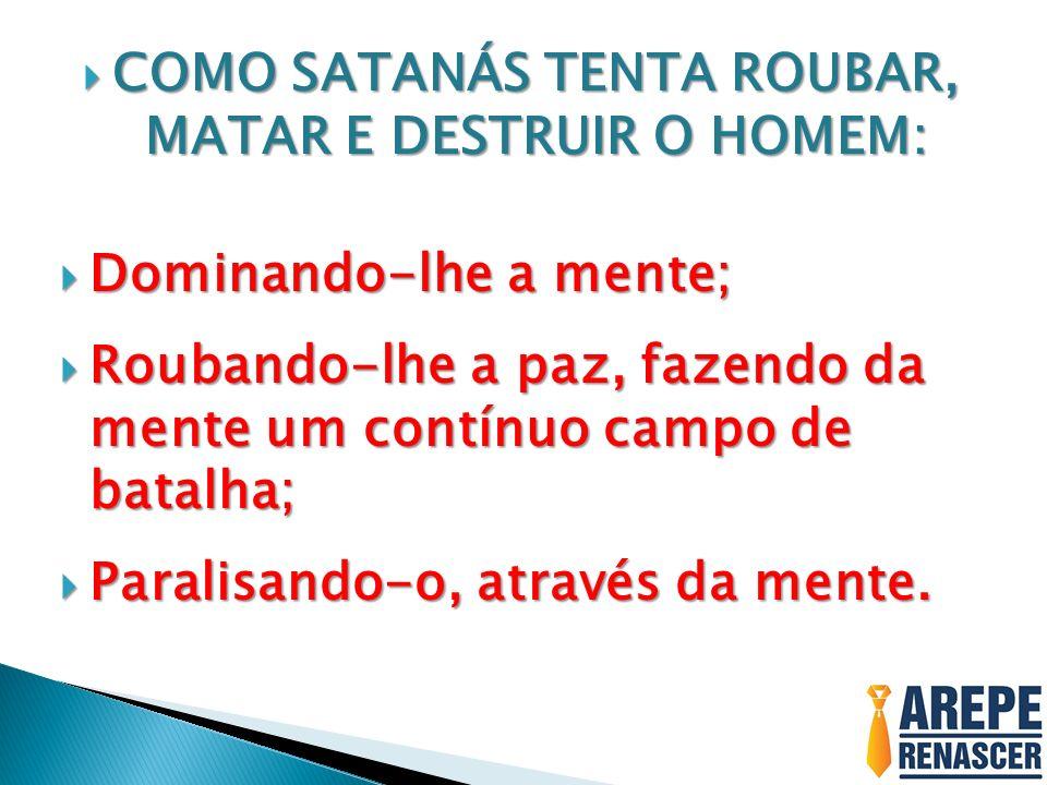 COMO SATANÁS TENTA ROUBAR, MATAR E DESTRUIR O HOMEM: