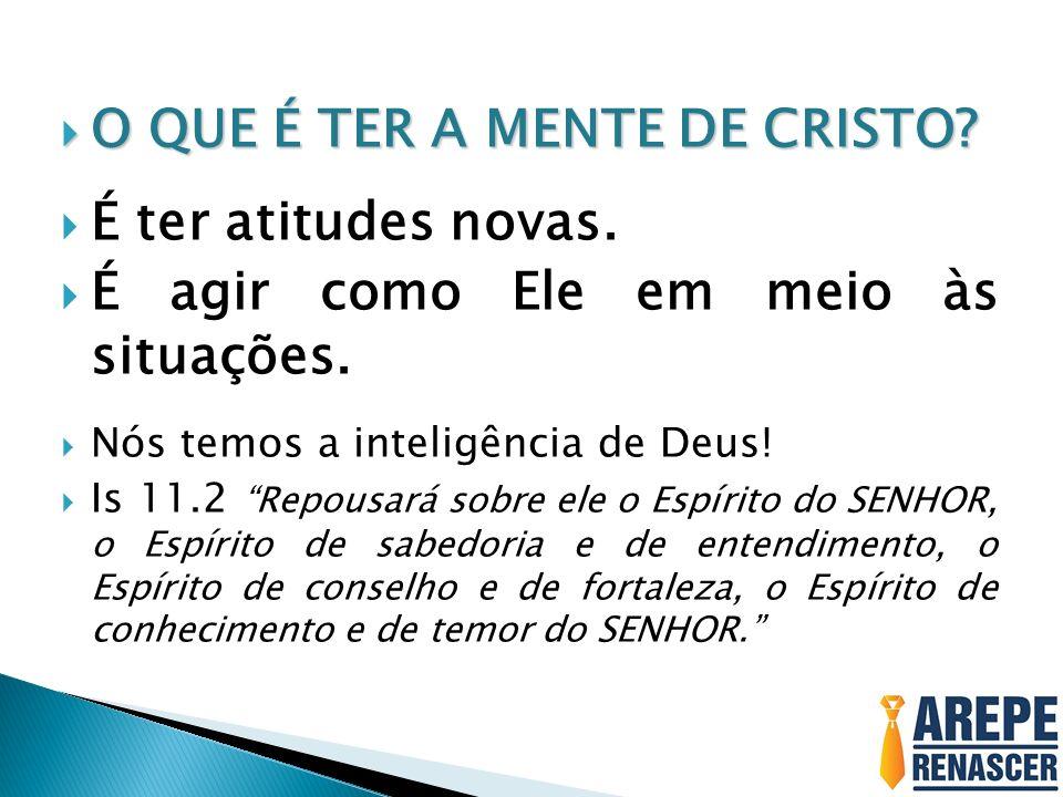 O QUE É TER A MENTE DE CRISTO É ter atitudes novas.