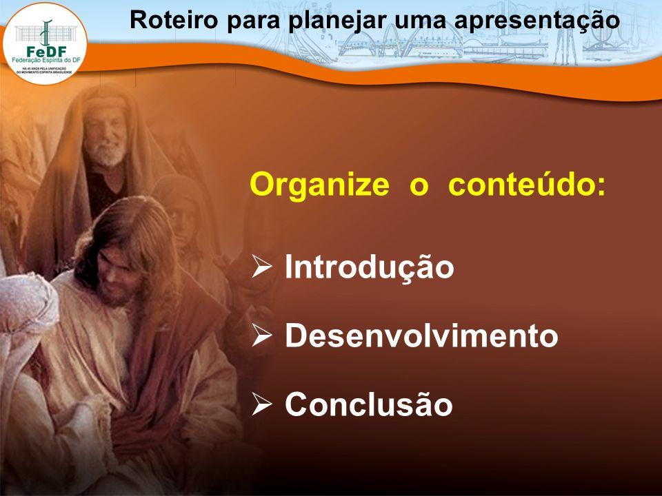 Organize o conteúdo: Introdução Desenvolvimento Conclusão