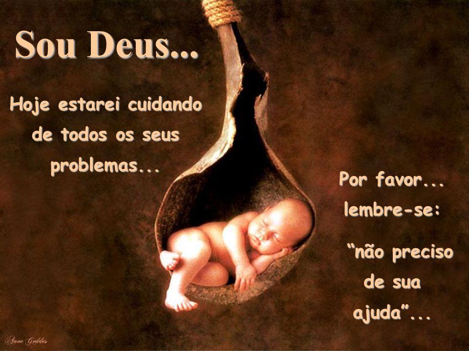 Sou Deus... Por favor... lembre-se: