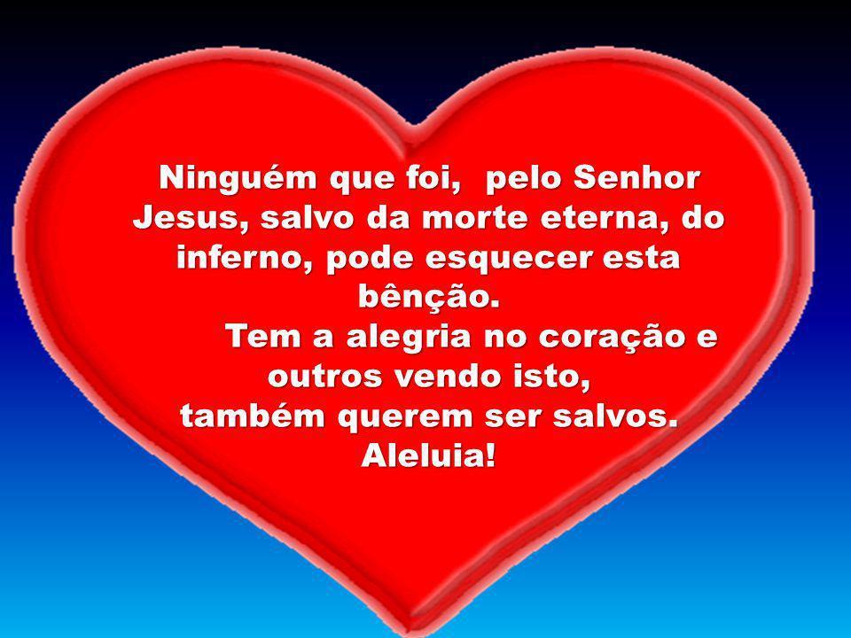 Ninguém que foi, pelo Senhor Jesus, salvo da morte eterna, do inferno, pode esquecer esta bênção.