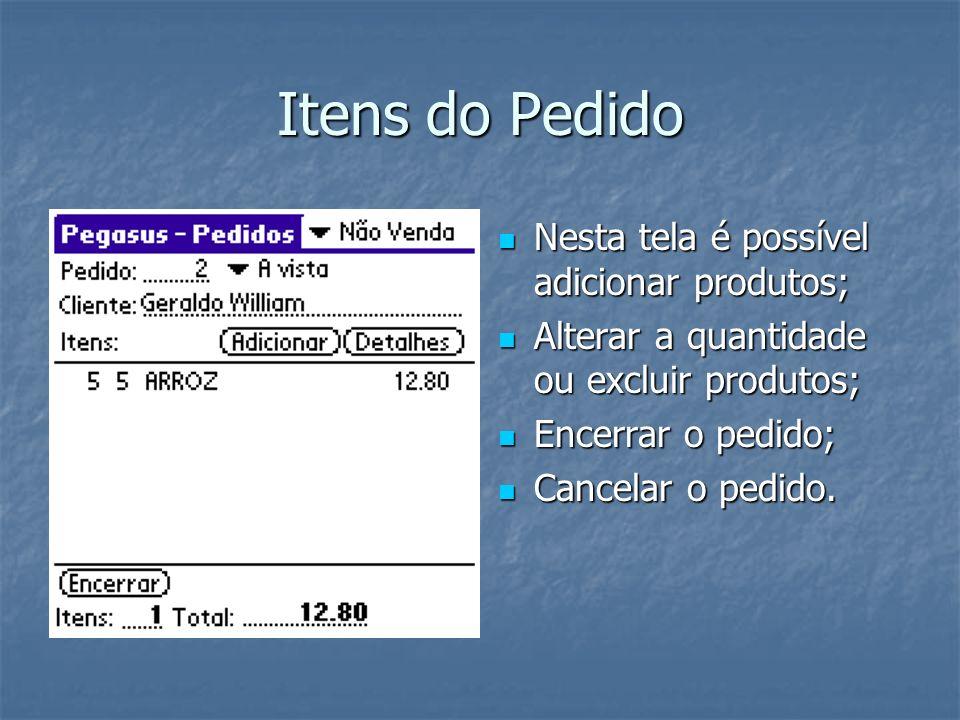 Itens do Pedido Nesta tela é possível adicionar produtos;