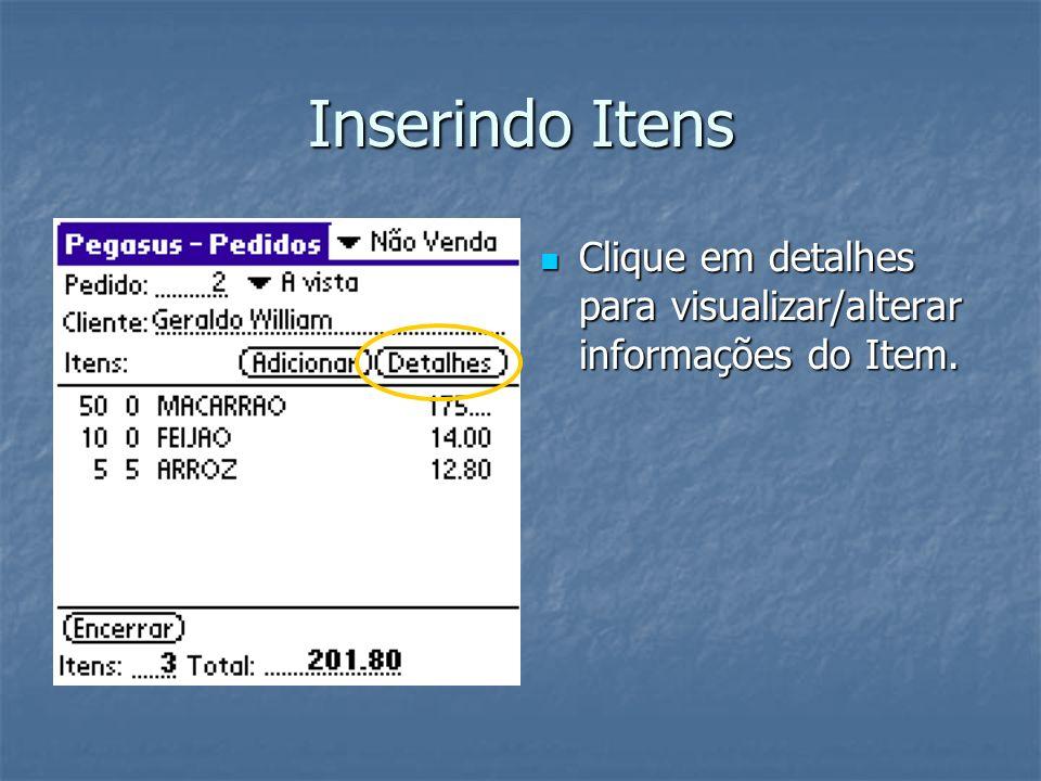 Inserindo Itens Clique em detalhes para visualizar/alterar informações do Item.