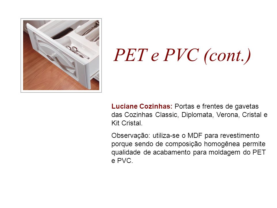 PET e PVC (cont.) Luciane Cozinhas: Portas e frentes de gavetas das Cozinhas Classic, Diplomata, Verona, Cristal e Kit Cristal.