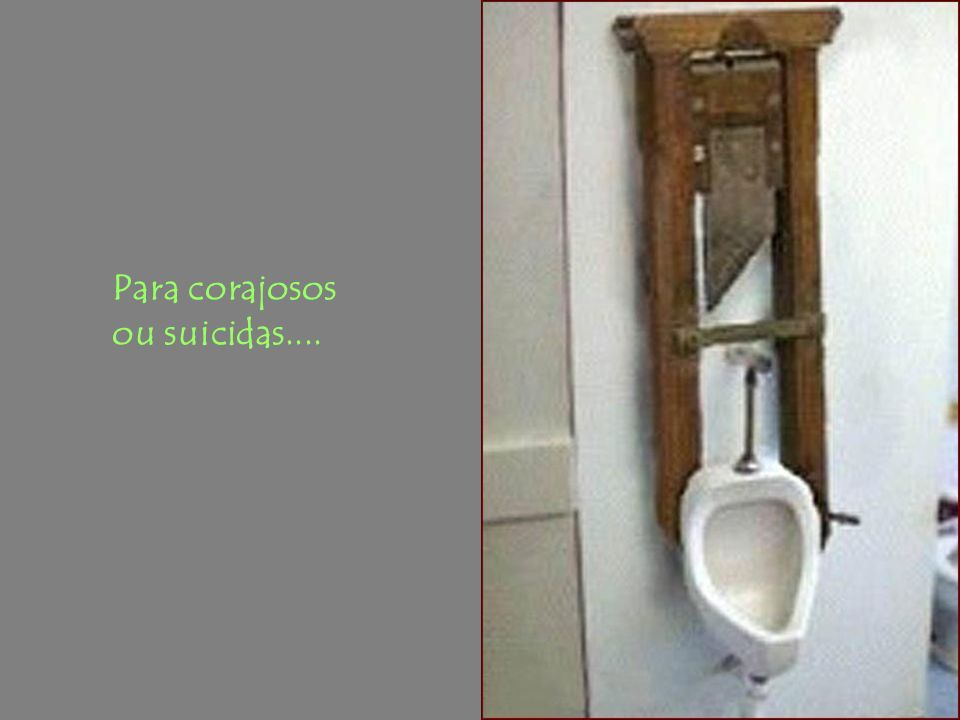 Para corajosos ou suicidas....