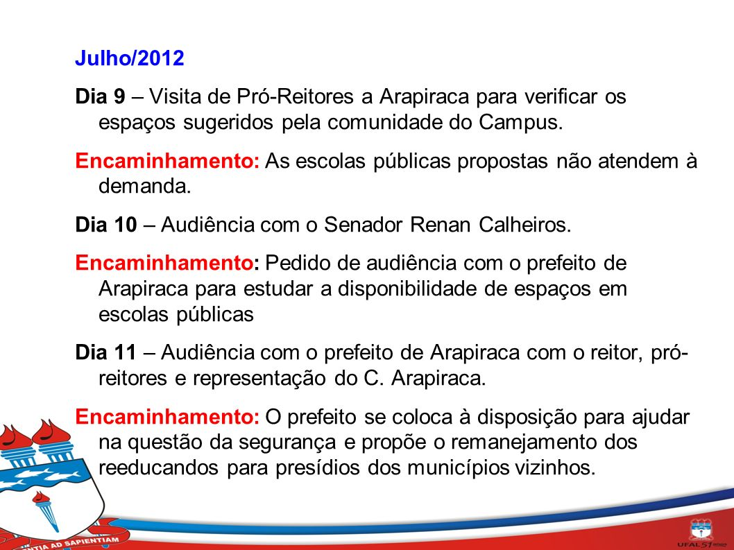 Julho/2012 Dia 9 – Visita de Pró-Reitores a Arapiraca para verificar os espaços sugeridos pela comunidade do Campus.