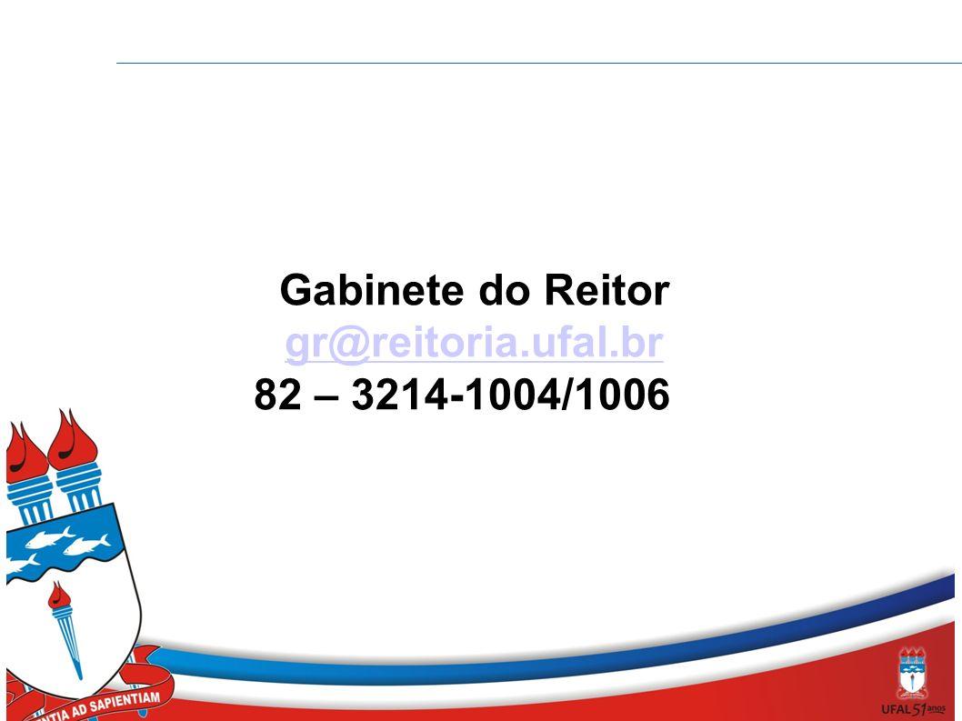 Gabinete do Reitor gr@reitoria.ufal.br 82 – 3214-1004/1006ge