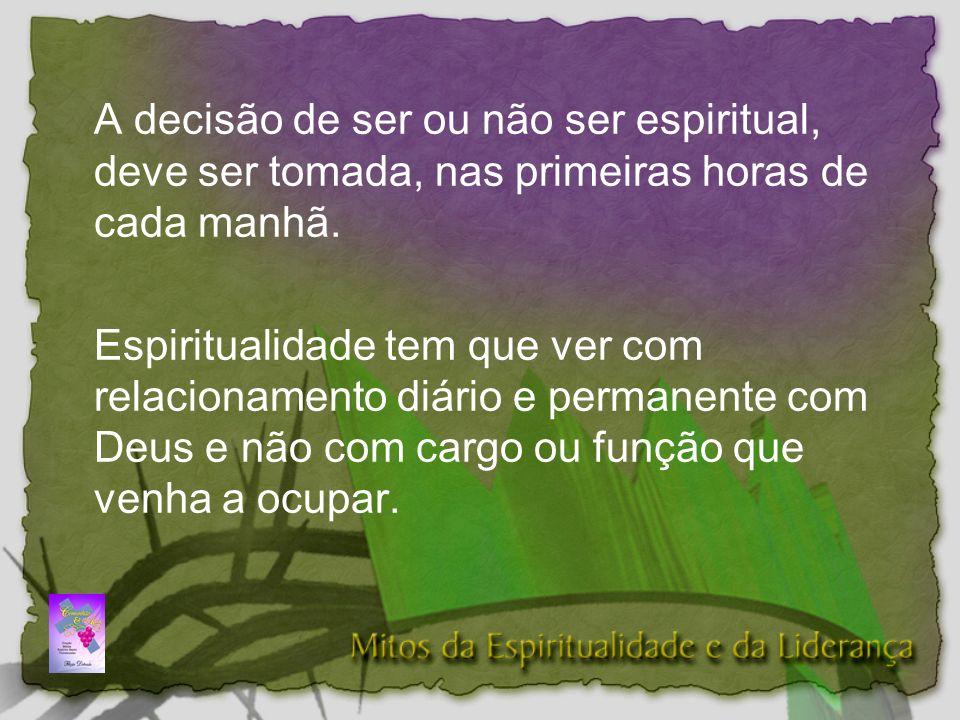 A decisão de ser ou não ser espiritual, deve ser tomada, nas primeiras horas de cada manhã.