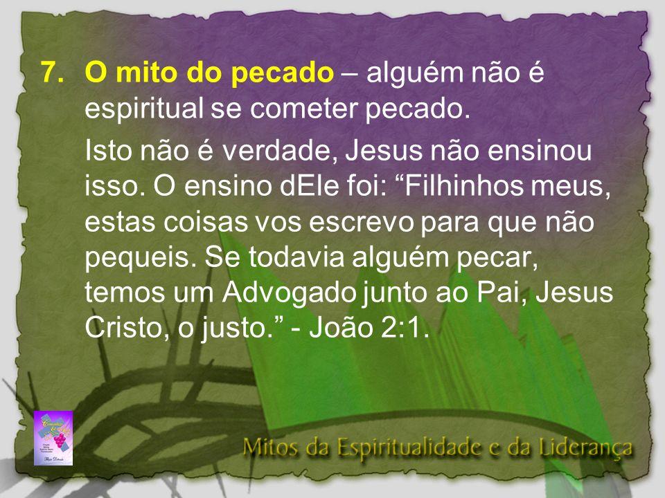 7. O mito do pecado – alguém não é espiritual se cometer pecado.