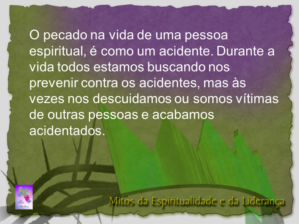 O pecado na vida de uma pessoa espiritual, é como um acidente