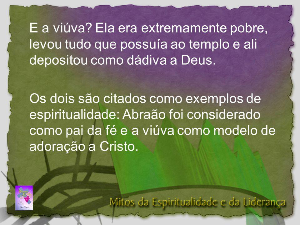 E a viúva Ela era extremamente pobre, levou tudo que possuía ao templo e ali depositou como dádiva a Deus.