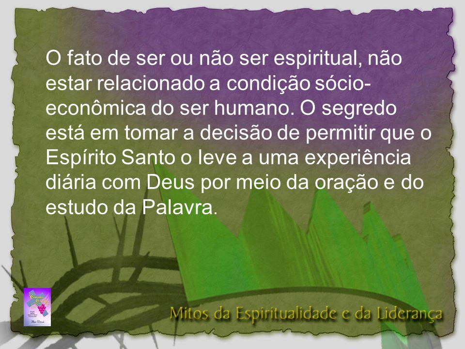 O fato de ser ou não ser espiritual, não estar relacionado a condição sócio-econômica do ser humano.