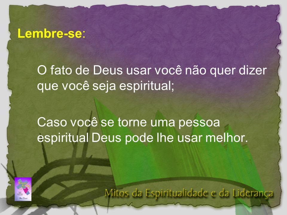 Lembre-se: O fato de Deus usar você não quer dizer que você seja espiritual;