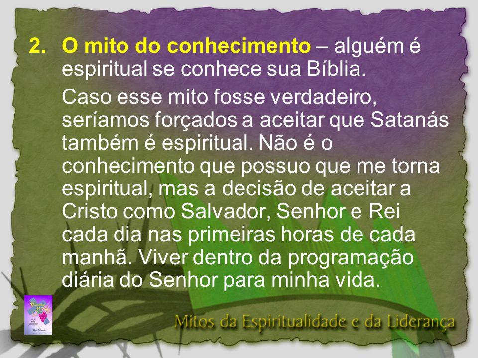 2. O mito do conhecimento – alguém é espiritual se conhece sua Bíblia.