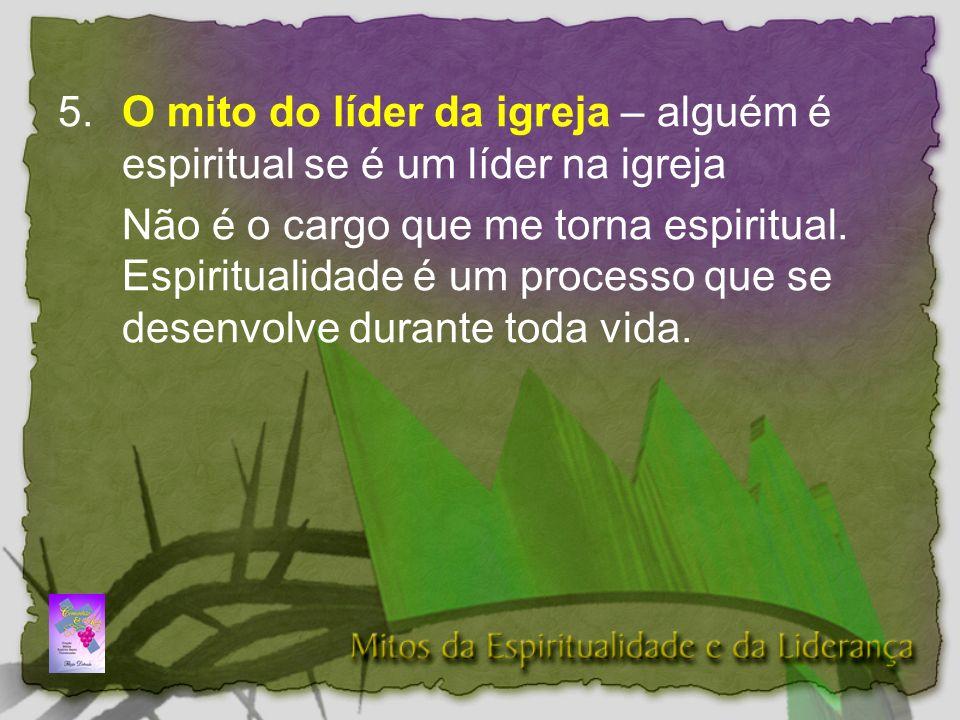 5. O mito do líder da igreja – alguém é espiritual se é um líder na igreja