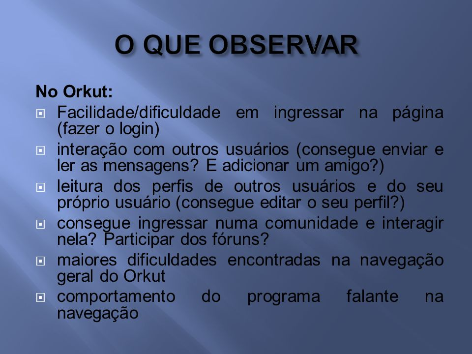 O QUE OBSERVAR No Orkut: