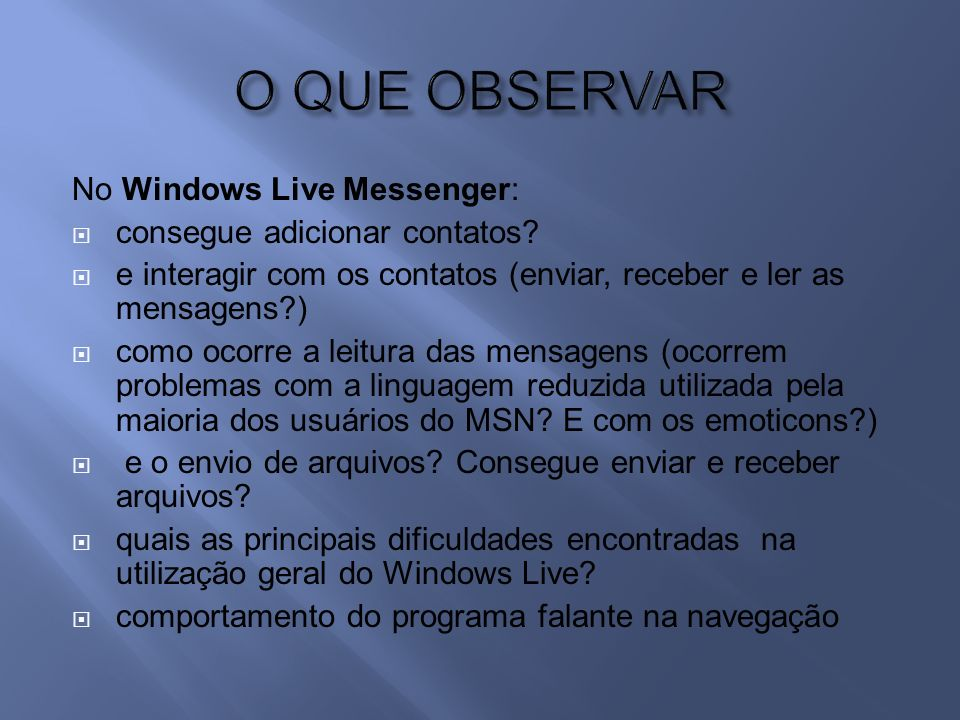 O QUE OBSERVAR No Windows Live Messenger: consegue adicionar contatos