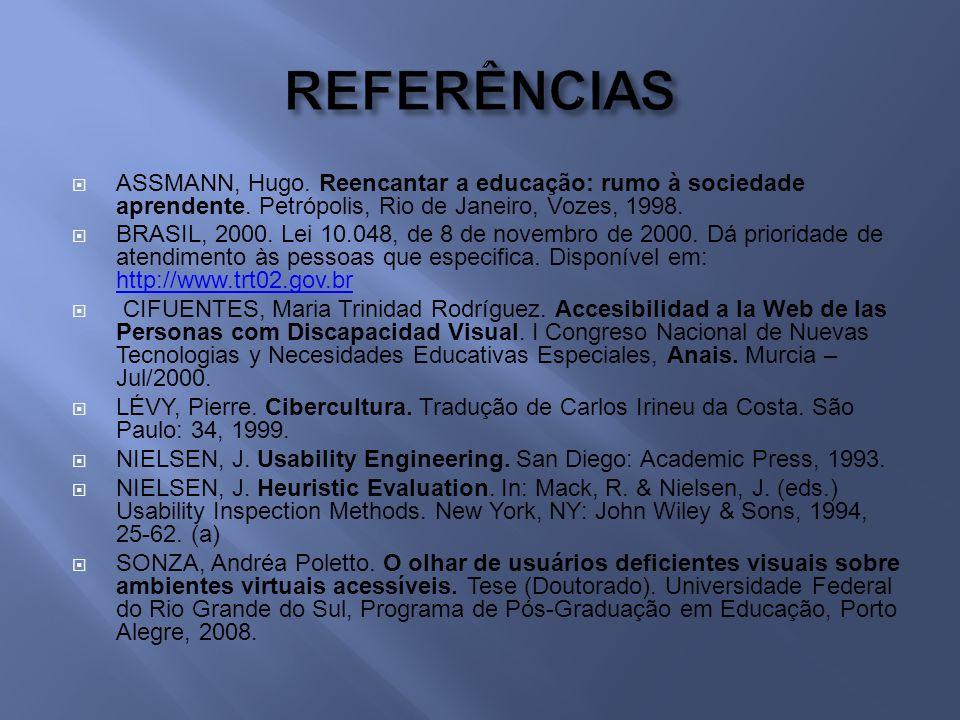 REFERÊNCIAS ASSMANN, Hugo. Reencantar a educação: rumo à sociedade aprendente. Petrópolis, Rio de Janeiro, Vozes, 1998.